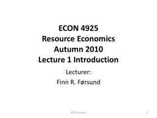 ECON 4925  Resource Economics  Autumn 2010 Lecture 1 Introduction