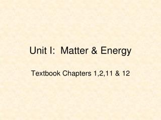 Unit I:  Matter & Energy