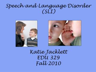 Speech and Language  Disorder (SLI) Katie  Jacklett EDU 329 Fall 2010