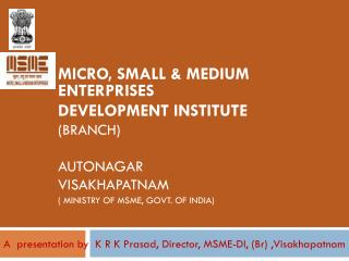 MICRO, SMALL & MEDIUM ENTERPRISES DEVELOPMENT INSTITUTE (BRANCH) AUTONAGAR VISAKHAPATNAM