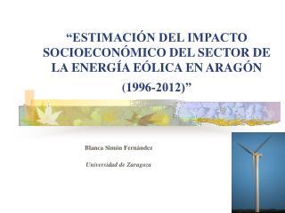 """""""ESTIMACIÓN DEL IMPACTO SOCIOECONÓMICO DEL SECTOR DE LA ENERGÍA EÓLICA EN ARAGÓN (1996-2012)"""""""