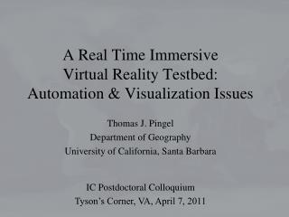 A Real Time Immersive  Virtual Reality Testbed:  Automation & Visualization Issues
