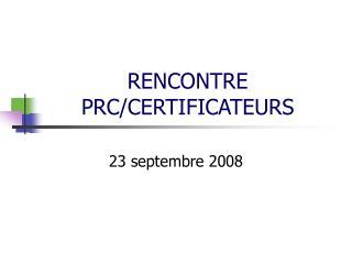 RENCONTRE PRC/CERTIFICATEURS