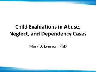 Child Evaluations in Abuse, Neglect, and Dependency Cases