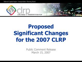 Proposed  Significant Changes  for the 2007 CLRP