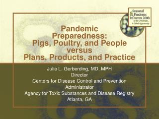 Pandemic Preparedness: Pigs, Poultry, and People versus Plans, Products, and Practice