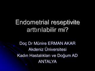Endometrial reseptivite arttırılabilir mi?