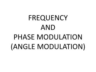 FREQUENCY  AND  PHASE MODULATION (ANGLE MODULATION)
