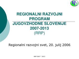 REGIONALNI RAZVOJNI PROGRAM JUGOVZHODNE SLOVENIJE 2007-2013 RRP