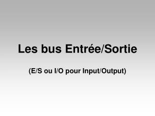 Les bus Entrée/Sortie