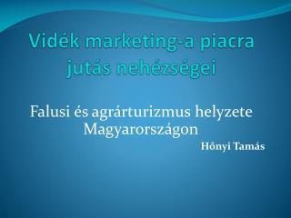 Vidék marketing-a piacra jutás nehézségei