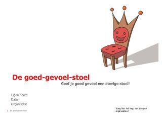 De goed-gevoel-stoel Geef je goed gevoel een stevige stoel!