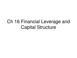 Ch 16 Financial Leverage and Capital Structure