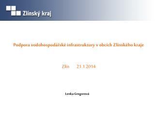 Podpora vodohospodářské infrastruktury v obcích Zlínského kraje Zlín        21.1.2014