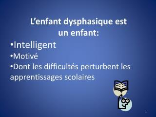 L�enfant dysphasique est  un enfant: Intelligent Motiv�
