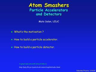 Atom Smashers Particle Accelerators  and Detectors Mats Selen, UIUC