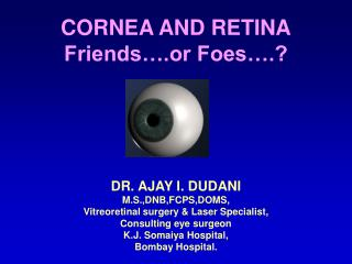 CORNEA AND RETINA Friends….or Foes….?