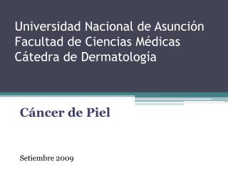 Universidad Nacional de Asunci�n Facultad de Ciencias M�dicas C�tedra de Dermatolog�a