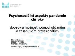 Michal Zelenka Štěpán Vymětal Michaela Krtičková Oddělení psychologie OPe MV ČR