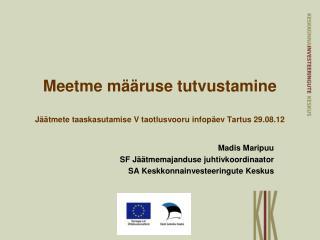 Meetme määruse tutvustamine Jäätmete taaskasutamise  V  taotlusvooru infopäev Tartus 29.08.12