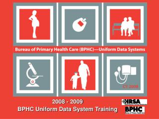 2008 - 2009 BPHC Uniform Data System Training