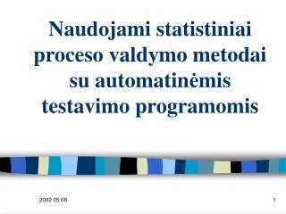 Naudojami statistiniai proceso valdymo metodai su automatin ė mis testavimo programomis
