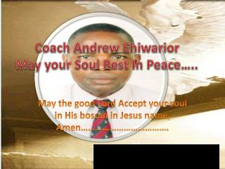 Coach Andrew  Ehiwarior May your Soul Rest In Peace…..