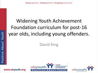 Widening Youth Achievement Foundation curriculum for post-16 year olds, including young offenders.