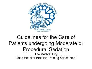 Guidelines for the Care of Patients undergoing Moderate or Procedural Sedation The Medical City Good Hospital Practice T
