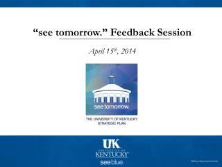 """see tomorrow."" Feedback Session April 15 th , 2014"