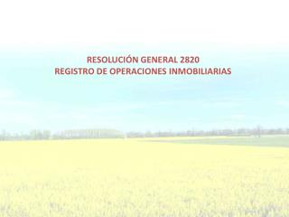 RESOLUCIÓN GENERAL 2820 REGISTRO DE OPERACIONES INMOBILIARIAS