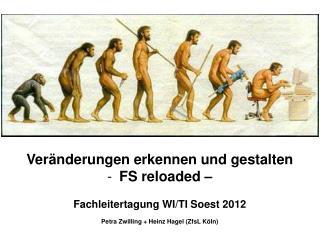 Ver�nderungen erkennen und gestalten FS  reloaded  �  Fachleitertagung WI/TI Soest 2012