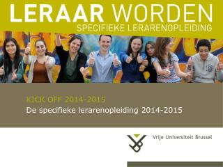 KICK OFF 2014-2015 De  specifieke lerarenopleiding  2014-2015