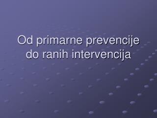 Od primarne prevencije do ranih intervencija