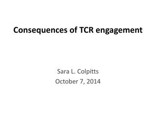 Consequences of TCR engagement