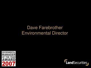 Dave Farebrother   Environmental Director