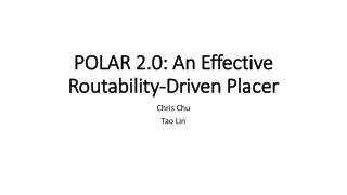 POLAR 2.0: An Effective  Routability -Driven Placer