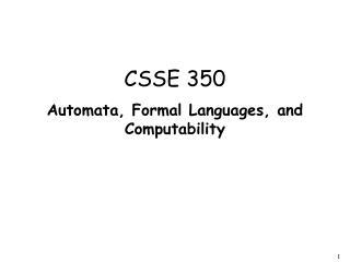 CSSE 350 Automata, Formal Languages, and Computability