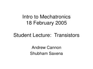 Intro to Mechatronics 18 February 2005 Student Lecture:  Transistors