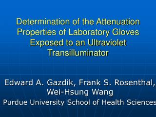 Edward A. Gazdik, Frank S. Rosenthal, Wei-Hsung Wang Purdue University School of Health Sciences