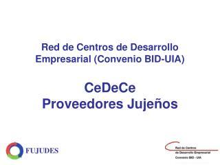Red de Centros de Desarrollo Empresarial (Convenio BID-UIA) CeDeCe Proveedores Jujeños