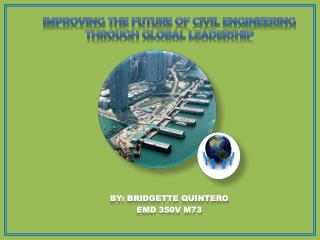 Improving The Future of Civil Engineering through Global Leadership