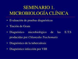 SEMINARIO 1. MICROBIOLOGÍA CLÍNICA