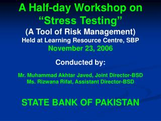 A Half-day Workshop on  Stress Testing  A Tool of Risk Management Held at Learning Resource Centre, SBP November 23, 200