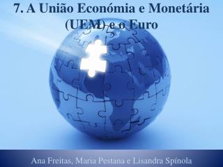 7. A União Económia e Monetária (UEM) e o Euro