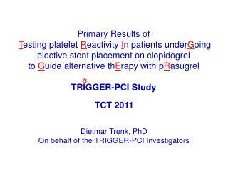 Dietmar Trenk, PhD On behalf of the TRIGGER-PCI Investigators