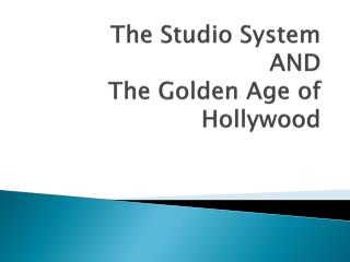 The Studio System AND The Golden Age of Hollywood
