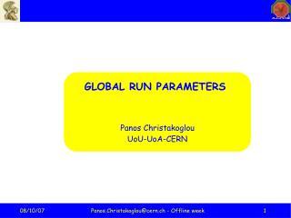 GLOBAL RUN PARAMETERS  Panos Christakoglou UoU-UoA-CERN