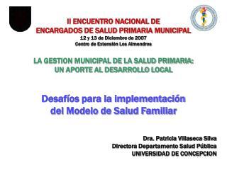 II ENCUENTRO NACIONAL DE  ENCARGADOS DE SALUD PRIMARIA MUNICIPAL 12 y 13 de Diciembre de 2007