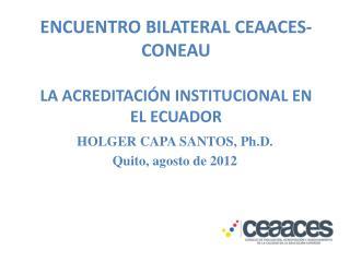 ENCUENTRO BILATERAL CEAACES-CONEAU LA ACREDITACIÓN INSTITUCIONAL EN EL ECUADOR